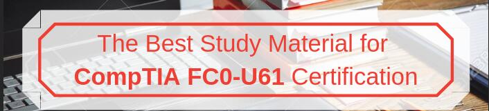 Best study material: CompTIA IT FC0-U61 exam